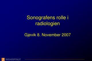 Sonografens rolle i radiologien  Gj vik 8. November 2007
