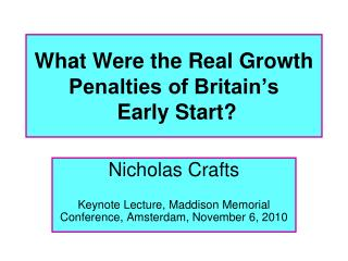 What Were the Real Growth Penalties of Britain's  Early Start?