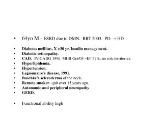 64yo M -  ESRD due to DMN.  RRT 2003.  PD  → HD Diabetes mellitus. X >30 yr. Insulin management.