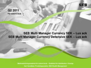 SEB Multi Manager Currency SEK – Lux ack  SEB Multi Manager Currency Defensive SEK – Lux ack