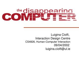 Luigina Ciolfi,  Interaction Design Centre CS4826, Human-Computer Interaction 09/04/2002