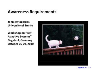 """Awareness Requirements John Mylopoulos University of Trento Workshop on """"Self- Adaptive Systems"""""""