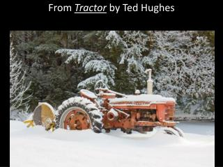 From  Tractor  by Ted Hughes