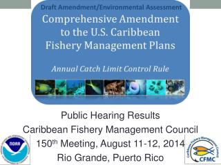 Public Hearing Results Caribbean Fishery Management Council 150 th  Meeting, August 11-12, 2014
