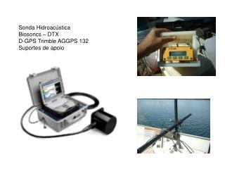 Sonda Hidroacústica Biosoncs – DTX D-GPS Trimble AGGPS 132 Suportes de apoio