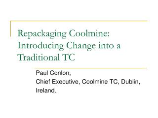 Repackaging Coolmine: Introducing Change into a Traditional TC