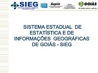 SISTEMA ESTADUAL  DE ESTATÍSTICA E DE INFORMAÇÕES  GEOGRÁFICAS DE GOIÁS - SIEG