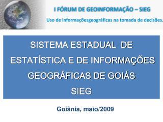 SISTEMA ESTADUAL  DE  ESTATÍSTICA E DE INFORMAÇÕES  GEOGRÁFICAS DE GOIÁS   SIEG