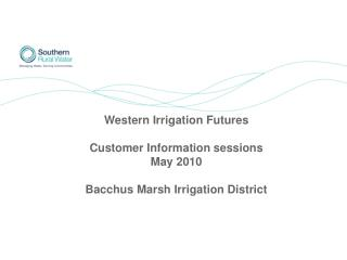 Western Irrigation Futures  Customer Information sessions  May 2010  Bacchus Marsh Irrigation District