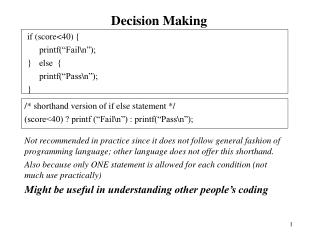 "Decision Making if (score<40) { printf(""Fail\n""); }else  { printf(""Pass\n""); }"