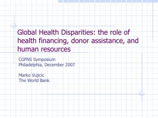 Global Health Disparities: the role of health financing, donor assistance, and human resources