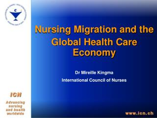 Nursing Migration and the Global Health Care Economy Dr Mireille Kingma