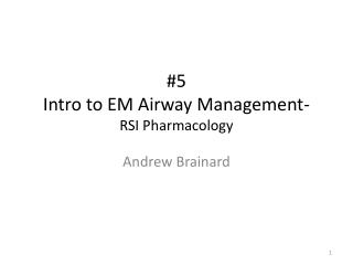 #5 Intro  to EM Airway Management - RSI Pharmacology