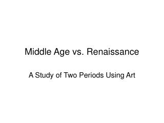 Middle Age vs. Renaissance