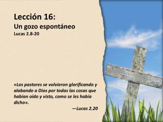 Lección 16: Un gozo espontáneo Lucas 2.8-20