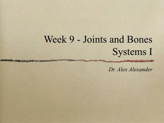 Week 9 - Joints and Bones Systems I