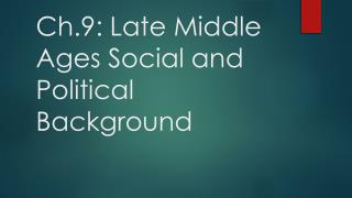 Ch.9: Late Middle Ages Social and Political Background