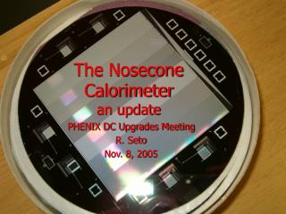 The Nosecone  Calorimeter an update