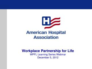 Workplace Partnership for Life WPFL Learning Series Webinar December 5, 2012