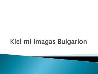 Kiel mi imagas Bulgarion