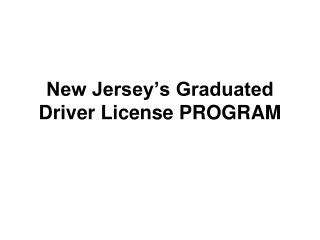 New Jersey's Graduated Driver License PROGRAM