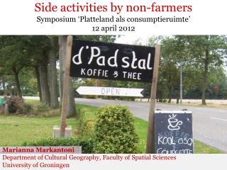 Side activities by non-farmers Symposium 'Platteland als consumptieruimte' 12 april 2012