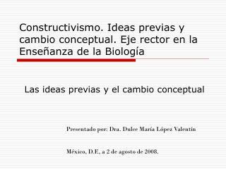 Constructivismo. Ideas previas y cambio conceptual. Eje rector en la Enseñanza de la Biología
