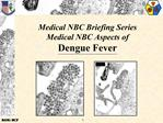 Medical NBC Briefing Series Medical NBC Aspects of Dengue Fever