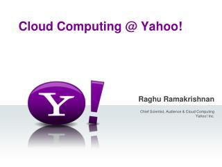 Cloud Computing @ Yahoo!
