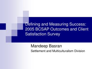 Defining and Measuring Success:   2005 BCSAP Outcomes and Client Satisfaction Survey