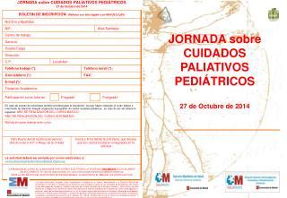 JORNADA sobre  CUIDADOS PALIATIVOS PEDIÁTRICOS 27 de Octubre de 2014