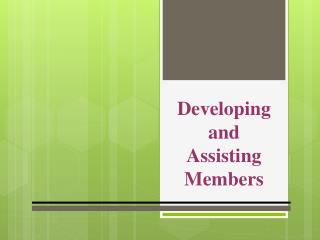 Developing and  Assisting Members