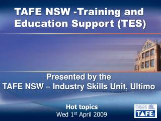 Presented by the TAFE NSW   Industry Skills Unit, Ultimo