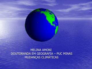 MELINA AMONI  DOUTORANDA EM GEOGRAFIA – PUC MINAS MUDANÇAS CLIMÁTICAS