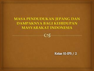 MASA PENDUDUKAN JEPANG DAN DAMPAKNYA BAGI KEHIDUPAN MASYARAKAT INDONESIA