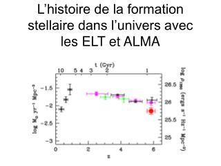 L�histoire de la formation stellaire dans l�univers avec les ELT et ALMA
