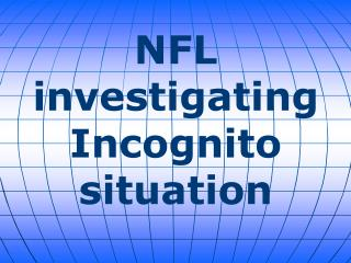 NFL investigating Incognito situation