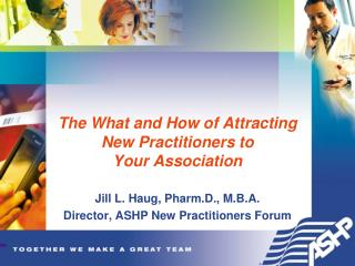 The What and How of Attracting New Practitioners to  Your Association