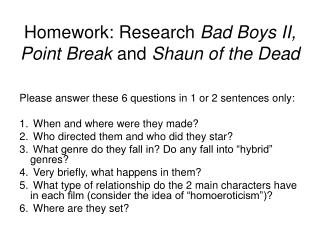 Homework: Research  Bad Boys II, Point Break  and  Shaun of the Dead