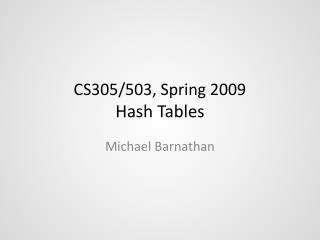 CS305/503, Spring 2009 Hash Tables