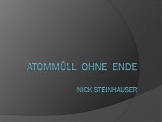 Atommüll  ohne  Ende Nick Steinhauser
