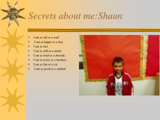 Secrets about me:Shaun