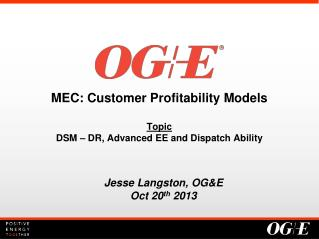 MEC: Customer Profitability Models Topic DSM – DR, Advanced EE and Dispatch Ability