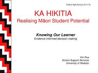 KA HIKITIA Realising M ā ori Student Potential