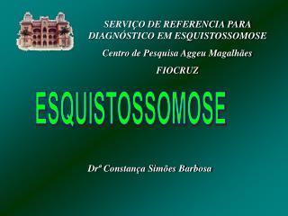 SERVIÇO DE REFERENCIA PARA DIAGNÓSTICO EM ESQUISTOSSOMOSE Centro de Pesquisa Aggeu Magalhães