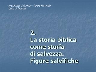 2. La storia biblica come storia  di salvezza.  Figure salvifiche