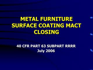 METAL FURNITURE SURFACE COATING MACT CLOSING