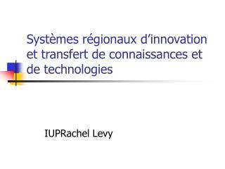 Systèmes régionaux d'innovation et transfert de connaissances et de technologies