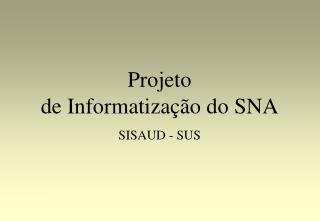 Projeto  de Informatização do SNA