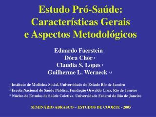 Estudo Pró-Saúde: Características Gerais  e Aspectos Metodológicos